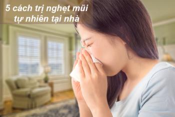 5 cách trị nghẹt mũi tự nhiên tại nhà
